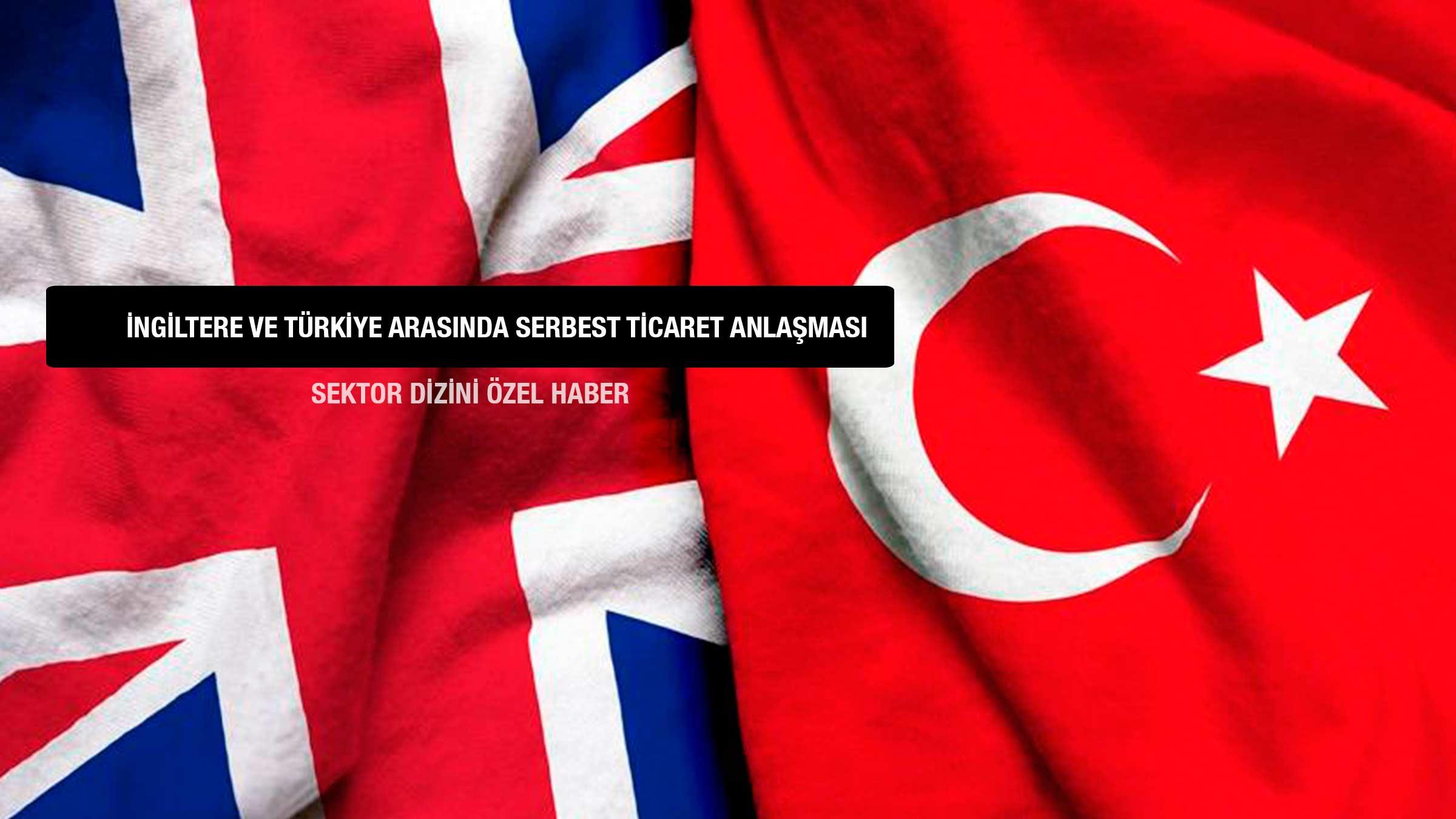 Turkiye İngiltere Arasında Serbest Ticaret Anaşması Yapıldı