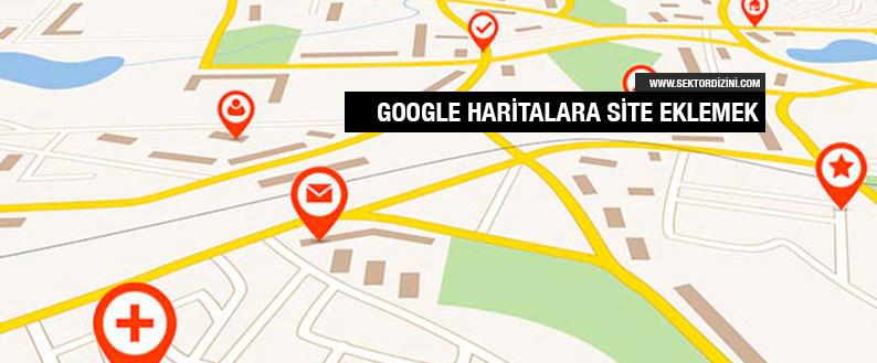 Google Haritalara Firma Nasıl Eklenir?